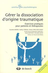 Suzette Boon et Kathy Steele - Gérer la dissociation d'origine traumatique - Exercices pratiques pour patients et thérapeutes.