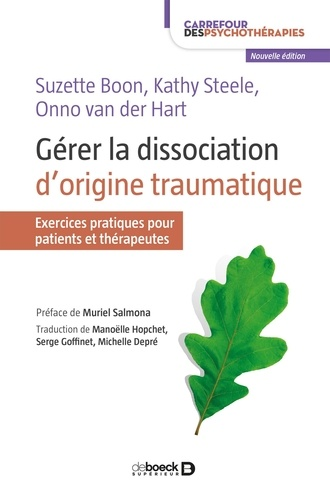 Suzette Boon et Kathy Steele - Gérer la dissociation d'originie traumatique - Exercices pratiques pour patients et thérapeutes.