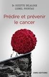 Suzette Delaloge et Lionel Pourtau - Prédire et prévenir le cancer.