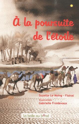 Suzette Le Moing-Floirat et Gabrielle Froidevaux - A la poursuite de l'étoile.