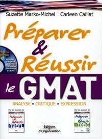 Suzette Marko-Michel et Carleen Caillat - Préparer et réussir le GMAT - Analyse-Critique-Expression. 1 Cédérom
