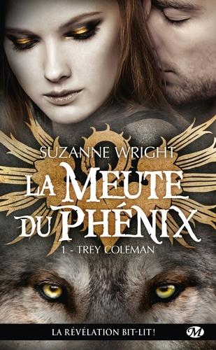 Suzette Wright - La Meute du Phénix Tome 1 : Trey Coleman.