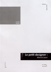 Suzette Wright - Le petit designer : manuel pour concevoir des livres tactiles illustrés.