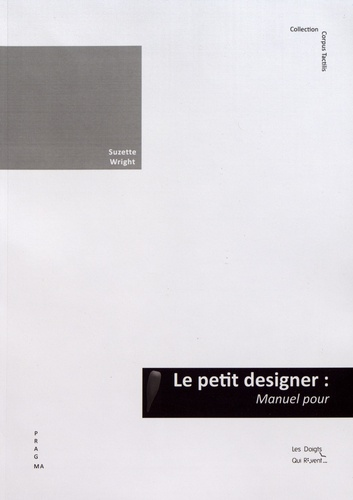 Le petit designer : manuel pour concevoir des livres tactiles illustrés