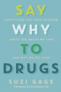 Téléchargements gratuits ebook pour mobile Say Why to Drugs  - Everything You Need to Know About the Drugs We Take and Why We Get High en francais par Suzi Gage PDB