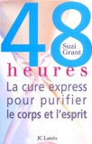 Suzi Grant - 48 heures - La cure express pour purifier le corps et l'esprit.