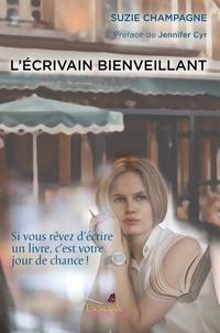Suzie Champagne - L'Écrivain Bienveillant - Si vous rêvez d'écrire un livre, c'est votre jour de chance!.