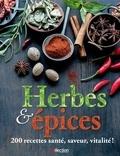 Suzie Ferrie et Sari Harrar - Herbes et épices - 200 recettes santé, saveur, vitalité !.