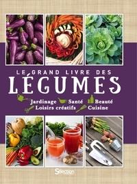 Le grand livre des légumes - Jardinage, Santé, Beauté, Loisirs créatifs, Cuisine.pdf