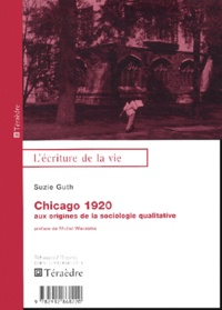 Suzie Guth - Chicago 1920 - Aux origines de la sociologie qualitative.