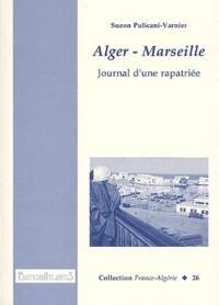 Suzon Pulicani-Varnier - Alger - Marseille - Journal d'une rapatriée.