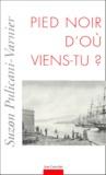 Suzon Pulicani-Varnier - Pied-noir, d'où viens-tu ?.