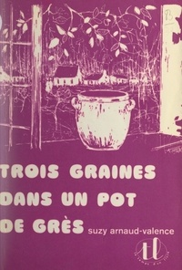 Suzy Arnaud-Valence - Trois graines dans un pot de grès.