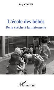 Suzy Cohen - L'école des bébés - De la crèche à la maternelle.