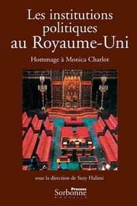 Suzy Halimi - Les institutions politiques au Royaume-Uni - Hommage à Monica Charlot.