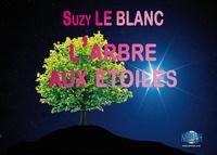 Suzy Le Blanc - L'arbre aux étoiles.
