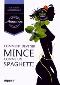 Suzy Montignac et Michel Montignac - Comment devenir mince comme un spaghetti.