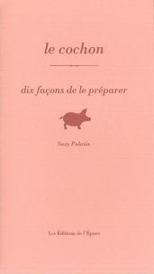 Suzy Palatin - Le cochon - Dix façons de le préparer.