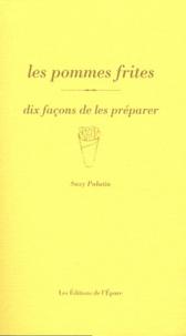 Suzy Palatin - Les pommes frites - Dix façons de les préparer.