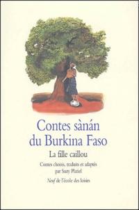 Suzy Platiel et  Collectif - Contes sànan du Burkina Faso - La fille caillou.