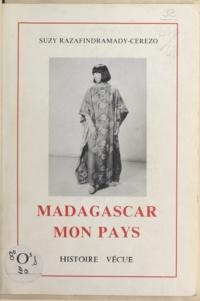 Suzy Razafindramady-Cerezo et Georges Émile Martin - Madagascar, mon pays.