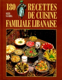 Suzy Saadia - 180 recettes de cuisine familiale libanaise.