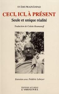 Svami Prajnanpad - Ceci, ici, à présent - Seule et unique réalité.
