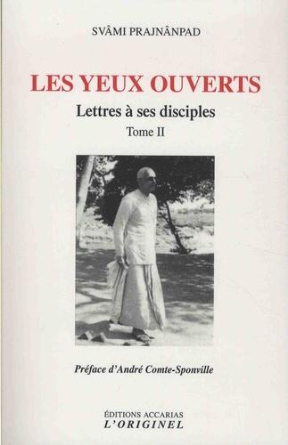 Svami Prajnanpad - Lettres à ses disciples - Tome 2, Les yeux ouverts.