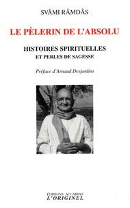 Svami Ramdas - Le pèlerin de l'absolu - Histoires spirituelles et perles de sagesse.
