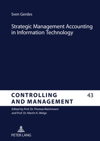 Sven Gerdes - Strategic Management Accounting in Information Technology - An Analysis of the Implementation of Strategic Techniques as Tools in Information Systems.