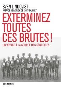 Sven Lindqvist - Exterminez toutes ces brutes ! - Un voyage à la source des génocides.