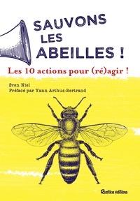 Sven Niel et Yann Arthus-Bertrand - Sauvons les abeilles ! 10 actions pour (ré)agir !.