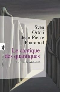 Sven Ortoli et Jean-Pierre Pharabod - Le cantique des quantiques - Le monde existe-t-il ?.