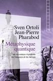 Sven Ortoli et Jean-Pierre Pharabod - Métaphysique quantique - Les nouveaux mystères de l'espace temps.