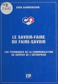 Sven Sainderichin - Le savoir-faire du faire-savoir : Les techniques de la communication au service de l'entreprise.