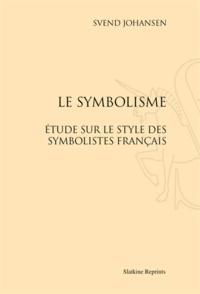 Le symbolisme- Essai sur le style des symbolistes français - Svend Johansen pdf epub