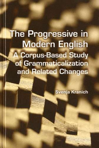 Svenja Kranich - The Progressive in Modern English - A Corpus-Based Study of Grammaticalization and Related Changes.