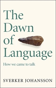 Sverker Johansson et Frank Perry - The Dawn of Language - The story of how we came to talk.