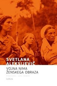 Svetlana Aleksijevič et Jani Rebec - Vojna nima ženskega obraza.