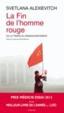 Svetlana Alexievitch - La fin de l'homme rouge - Ou le temps du désenchantement.