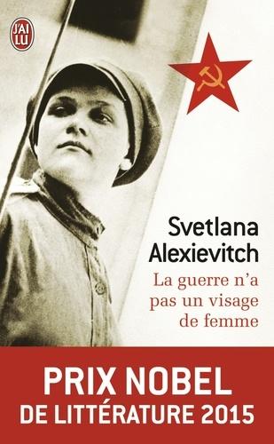 Svetlana Alexievitch - La guerre n'a pas un visage de femme.
