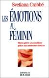 Svetlana Crabbé - Les émotions au féminin. - Mieux gérer ses émotions grâce aux médecines douces.