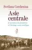 Svetlana Gorshenina - Asie centrale - L'invention des frontières et l'héritage russo-soviétique.
