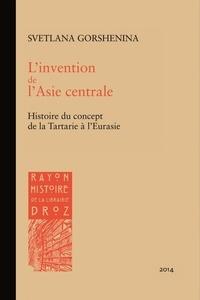 Svetlana Gorshenina - L'invention de l'Asie centrale - Histoire du concept de la Tartarie à l'Eurasie.