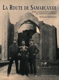 Svetlana Gorshenina - La route de Samarcande - L'Asie centrale dans l'objectif des voyageurs d'autrefois.