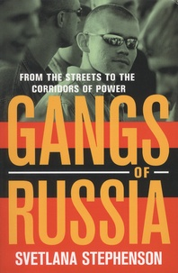 Svetlana Stephenson - Gangs of Russia - From the Streets to the Corridors of Power.