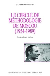 Svetlana Tabatchnikova - Le cercle de méthodologie de Moscou (1954-1989) - Une pensée, une pratique.