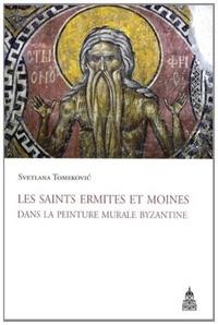 Les saints ermites et moines dans la peinture murale byzantine - Svetlana Tomekovic |