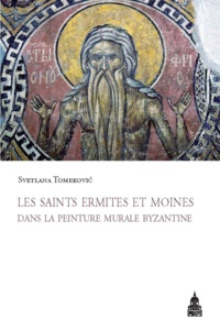 Svetlana Tomekovic - Les saints ermites et moines dans la peinture murale byzantine.