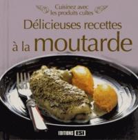 Svitlana Shania et Sylvie Aït-Ali - Délicieuses recettes à la moutarde - Cuisinez avec les produits cultes.